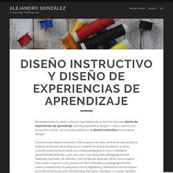 Diseño instructivo y Diseño de experiencias de aprendizaje – Alejandro González