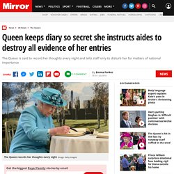 Queen keeps diary so secret she instructs aides to destroy all evidence of her entries