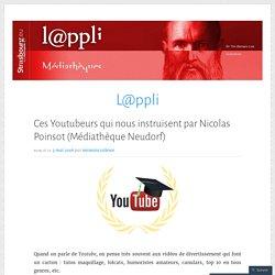 Ces Youtubeurs qui nous instruisent par Nicolas Poinsot (Médiathèque Neudorf) – L@ppli