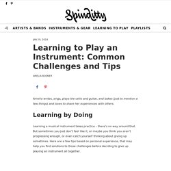 Learning to Play an Instrument: Common Challenges and Tips - Spinditty - Music