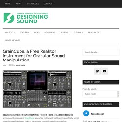 GrainCube, un instrumento Reaktor gratuito para la manipulación de sonido granular