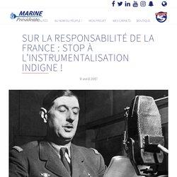 Sur la responsabilité de la France : stop à l'instrumentalisation indigne ! - Marine 2017