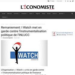 Remaniement: I Watch met en garde contre l'instrumentalisation politique de l'INLUCC