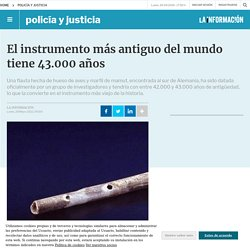 El instrumento más antiguo del mundo tiene 43.000 años - Policía y Justicia -...
