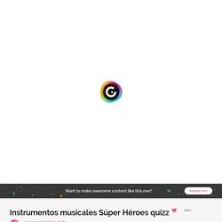 Instrumentos musicales Súper Héroes quizz by Ana Liso @Clase_música on Genially