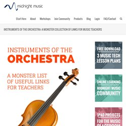 Instruments of the Orchestra: A Monster Collection of Links for Music Teachers