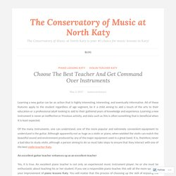 Choose The Best Teacher And Get Command Over Instruments – The Conservatory of Music at North Katy