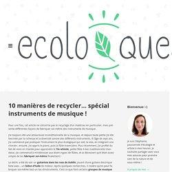 10 manières de recycler… spécial instruments de musique ! / Ecoloquest - Agir pour l'écologie au quotidien