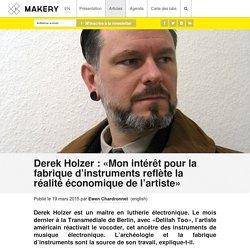 Derek Holzer : «Mon intérêt pour la fabrique d'instruments reflète la réalité économique de l'artiste»