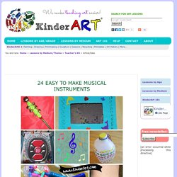 Easy to Make Musical Instruments for Kids: KinderArt - K12 (For Teachers & Homeschoolers)