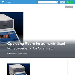 Operating Room Instruments Used For Surgeries - An Overview
