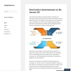Derivative Instruments to Be Aware Of – shilpisharma