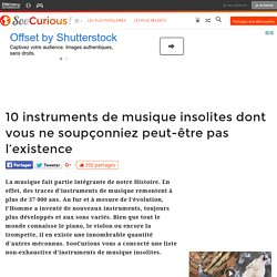 10 instruments de musique insolites dont vous ne soupçonniez peut-être pas l'existence