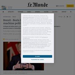 Brexit: Boris Johnson, insubmersible machine politique