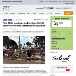 Cinq Etats insulaires du Pacifique bientôt assurés contre les catastrophes naturelles