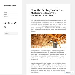 How The Ceiling Insulation Melbourne Beats The Weather Condition – madexplasters