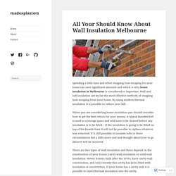 All Your Should Know About Wall Insulation Melbourne – madexplasters