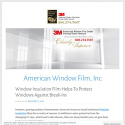Window Insulation Film Helps To Protect Windows Against Break-Ins