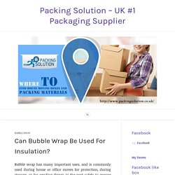 Can Bubble Wrap Be Used For Insulation? – Packing Solution – UK #1 Packaging Supplier