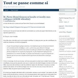 M. Pierre-Henri Gouyon m'insulte et insulte mes collègues (#OGM #Seralini)