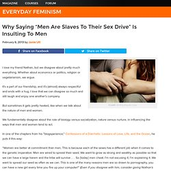 """Why Saying """"Men Are Slaves To Their Sex Drive"""" Is Insulting To Men"""