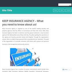 KEEP INSURANCE AGENCY – What you need to know about us! – Site Title