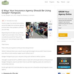 6 Ways Your Insurance Agency Should Be Using Google+ Hangouts