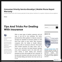 Tips And Tricks For Dealing With Insurance – Consumer Priority Service Brooklyn