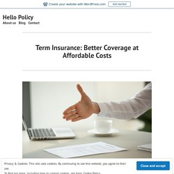 Term Insurance: Better Coverage at Affordable Costs – Hello Policy