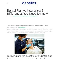 Dental Plan vs Insurance: 5 Differences You Need to Know - Denefits