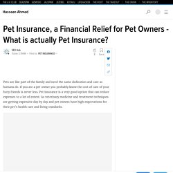 Pet Insurance, a Financial Relief for Pet Owners - What is actually Pet Insurance?