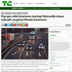 Pay-per-mile insurance startup Metromile raises $191.5M, acquires Mosaic Insurance