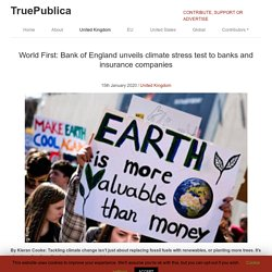 World First: Bank of England unveils climate stress test to banks and insurance companies - TruePublica