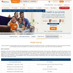 Higher Sum Insured at premium starting at Rs. 7 per day – Health Insurance Top Up – ICICI Bank