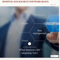 What Insurers are Adopting Now! – HOSPITAL MANAGEMENT SOFTWARE BLOGS