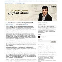 La France aide-t-elle les insurgés syriens? - De Bagdad à Jérusalem : L'Orient indiscret