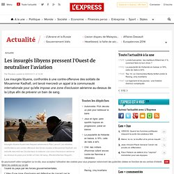 Les insurgés libyens pressent l'Ouest de neutraliser l'aviation