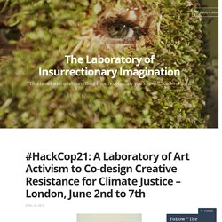 #HackCop21: A Laboratory of Art Activism to Co-design Creative Resistance for Climate Justice – London, June 2nd to 7th