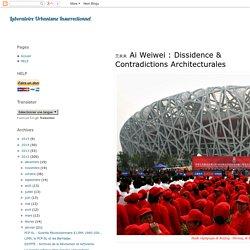 艾未未 Ai Weiwei : Dissidence & Contradictions Architecturales