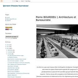 Pierre BOURDIEU | Architecture et Bureaucratie