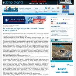 El Diario del Fin del Mundo - Sr. Rector del Colegio Integral de Educación Ushuaia (CIEU–FUNDATEC)