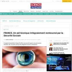 FRANCE. Un œil bionique intégralement remboursé par la Sécurité Sociale - Sciencesetavenir.fr