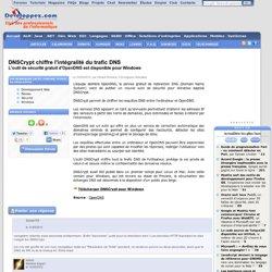 DNSCrypt chiffre l'intégralité du trafic DNS, l'outil de sécurité gratuit d'OpenDNS est disponible pour Windows