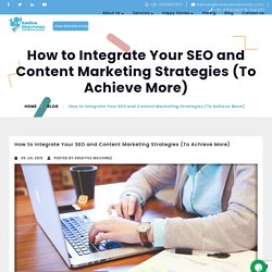 How to Integrate Your SEO and Content Marketing Strategies (To Achieve More)