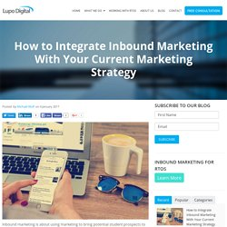 How to Integrate Inbound Marketing With Your Current Marketing Strategy