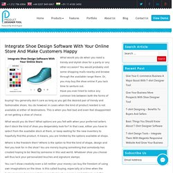 Integrate Shoe Design Software With Your Online Store And Make Customers Happy