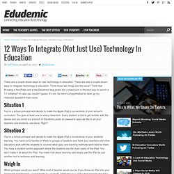 12 Ways To Integrate (Not Just Use) Technology In Education