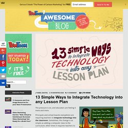 13 Simple Ways to Integrate Technology into any Lesson Plan by PowToon!