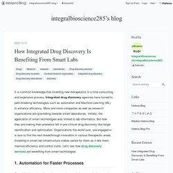 How Integrated Drug Discovery Is Benefiting From Smart Labs - integralbioscience285's blog