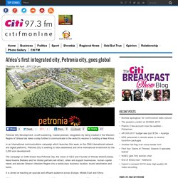 Africa's first integrated city, Petronia city, goes global - citifmonline